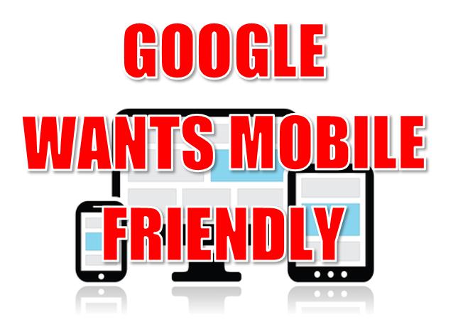 Google Wants Mobile-Friendly Sites