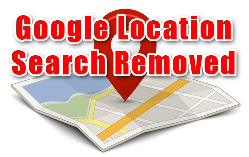 Google Search by Location Feature Removed