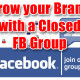 Grow your Brand with a Closed Facebook Group