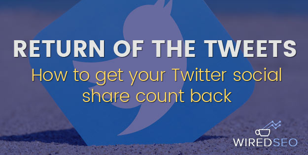 Get Twitter Share Counts Back w/ NewShareCounts - Wired SEO: www.wiredseo.com/twitter-share-count-update-return-tweets